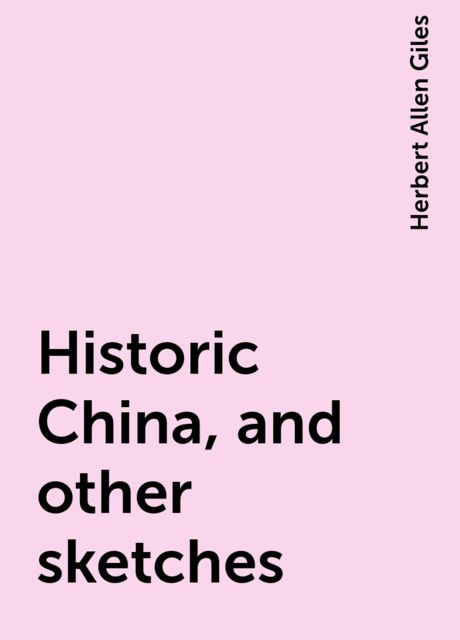 Historic China, and other sketches, Herbert Allen Giles