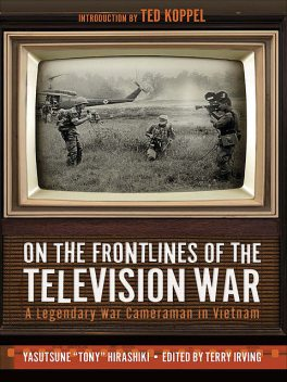On the Frontlines of the Television War, Terry Irving, Ted Koppel, Yasutsune Hirashiki