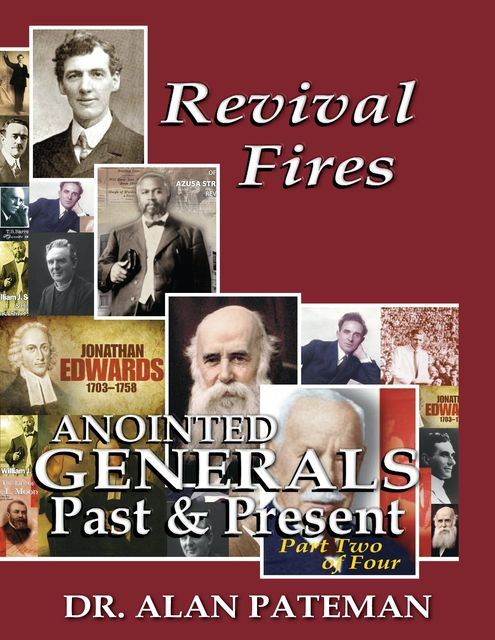 Revival Fires, Anointed Generals Past and Present (Part Two of Four), Alan Pateman