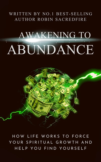 Awakening to Abundance: How Life Works to Force Your Spiritual Growth and Help You Find Yourself, Robin Sacredfire
