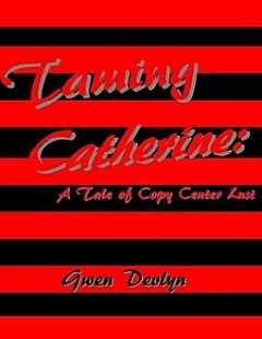 Taming Catherine: A Tale of Copy Center Lust, Gwen Devlyn