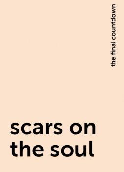 scars on the soul, the final countdown