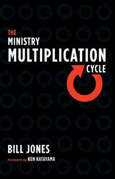 The Ministry Multiplication Cycle, Bill Jones