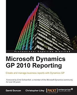 Microsoft Dynamics GP 2010 Reporting, David Duncan, Christopher Liley