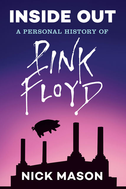 Inside Out: A Personal History of Pink Floyd (Reading Edition), Nick Mason