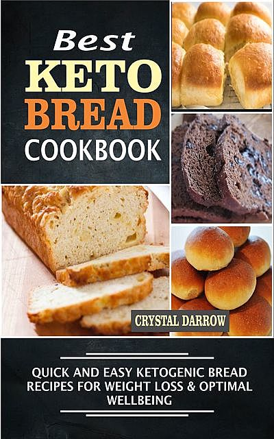 Best Keto Bread Quick And Easy Ketogenic Bread Recipes For Weight Loss & Optimal Wellbeing, Crystal Darrow