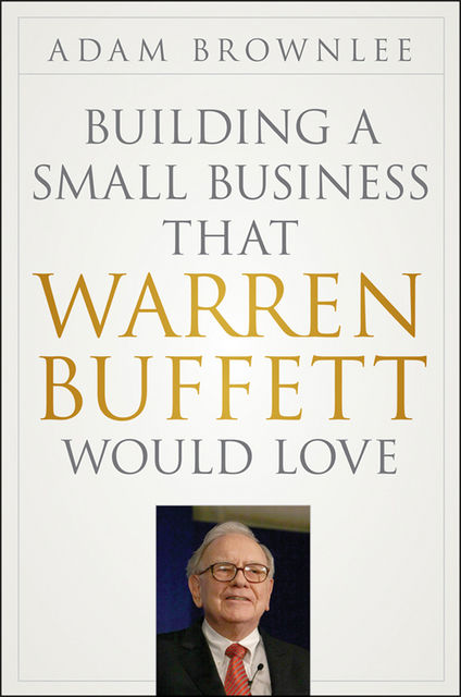 Building a Small Business that Warren Buffett Would Love, Adam Brownlee