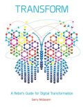 Transform: A Rebel's Guide for Digital Transformation, Gerry McGovern