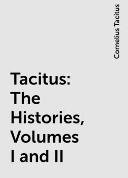 Tacitus: The Histories, Volumes I and II, Cornelius Tacitus