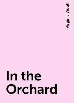 In the Orchard, Virginia Woolf