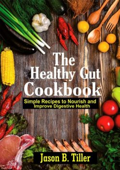 The Healthy Gut Cookbook, Jason B. Tiller