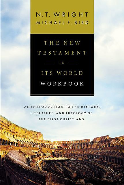 The New Testament in Its World Workbook, N.T.Wright, Michael Bird
