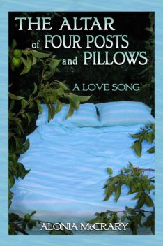 The Altar of Four Posts and Pillows, Alonia McCrary
