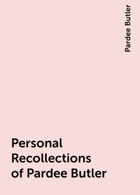 Personal Recollections of Pardee Butler, Pardee Butler