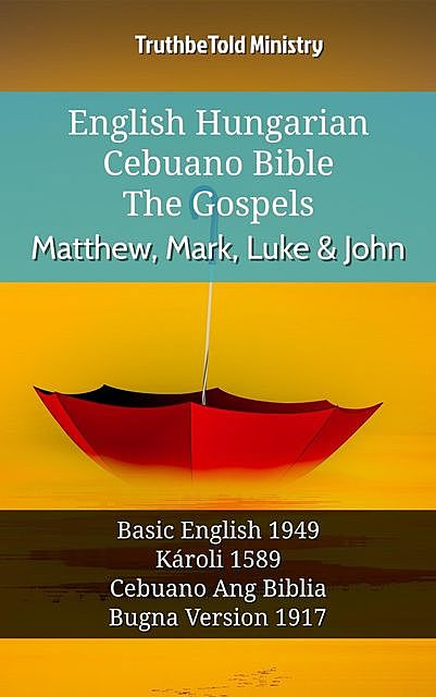 English Hungarian Cebuano Bible – The Gospels – Matthew, Mark, Luke & John, TruthBeTold Ministry