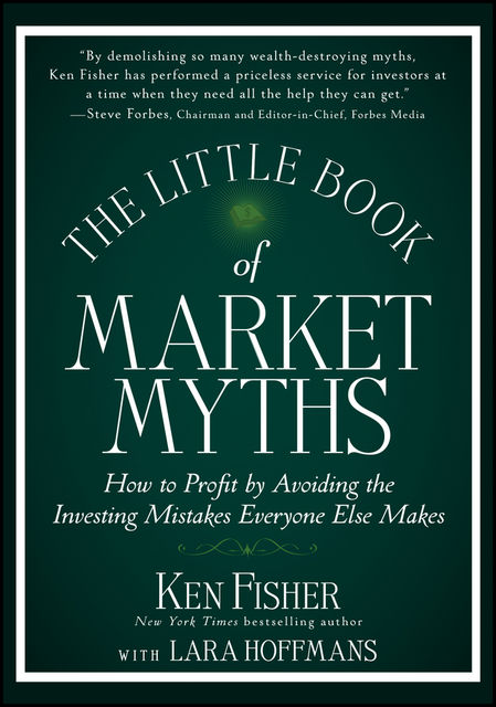 The Little Book of Market Myths, Kenneth L.Fisher