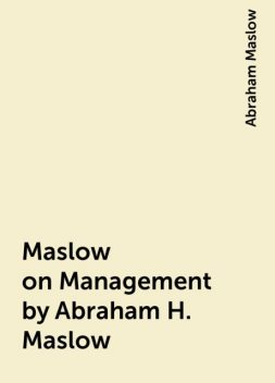Maslow on Management by Abraham H. Maslow, Abraham Maslow