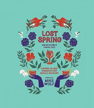 Lost Spring: How We Cocktailed Through Crisis, Mike Wolf