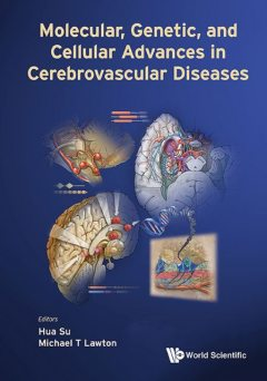 Molecular, Genetic, and Cellular Advances in Cerebrovascular Diseases, Hua Su, Michael T Lawton