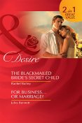 The Blackmailed Bride's Secret Child / For Business…Or Marriage, Rachel Bailey, Jules Bennett