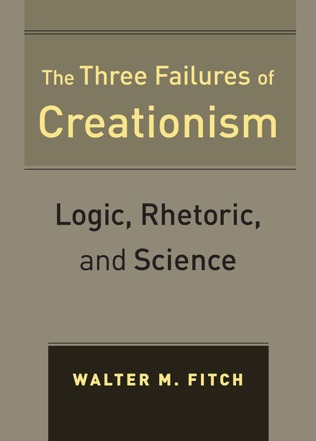 The Three Failures of Creationism, Walter Fitch