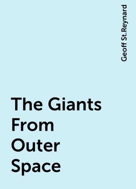 The Giants From Outer Space, Geoff St.Reynard