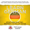 Learn German Effortlessly in No Time – Beginner's Vocabulary and German Phrases Edition, Prolific Language Audiobooks