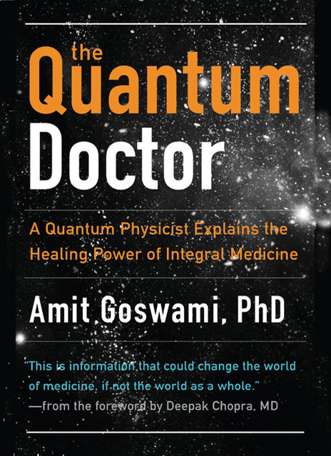 The Quantum Doctor, Amit Goswami