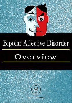 Bipolar Affective Disorder – Overview, Marcus Deminco