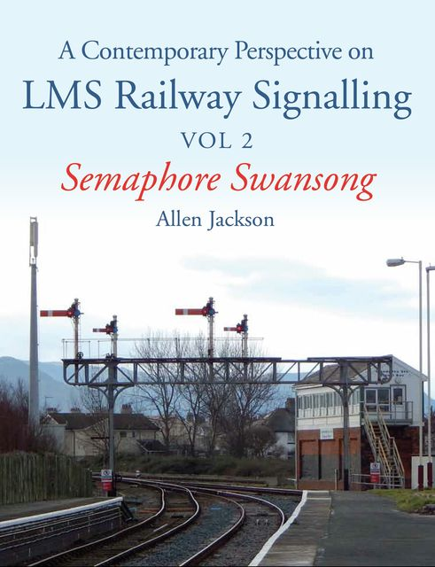 Contemporary Perspective on LMS Railway Signalling Vol 2, Allen Jackson