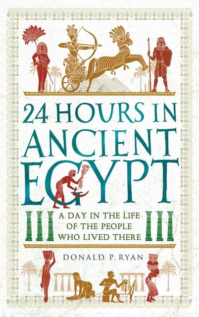 24 Hours in Ancient Egypt, Donald P. Ryan