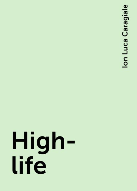 High-life, Ion Luca Caragiale