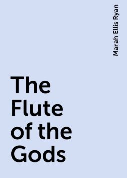 The Flute of the Gods, Marah Ellis Ryan