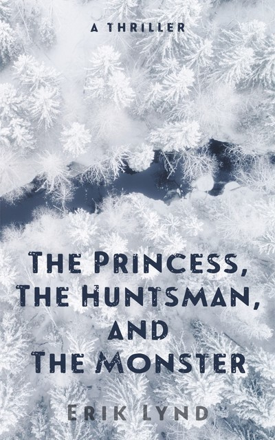 The Princess, The Huntsman, and the Monster, Erik Lynd