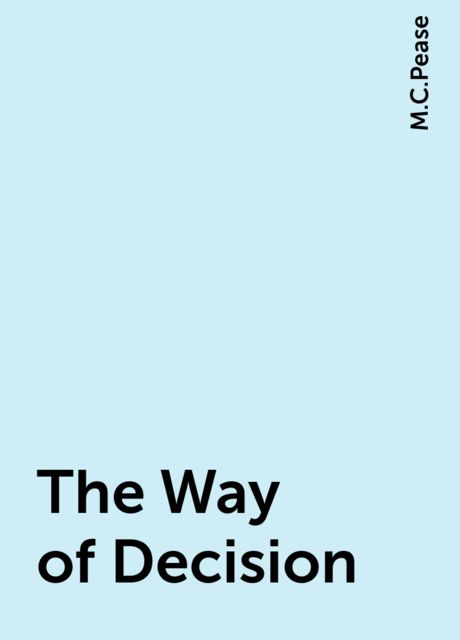 The Way of Decision, M.C.Pease