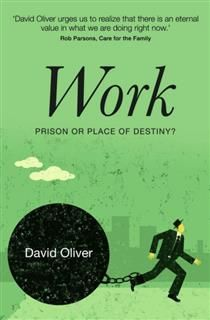 Work: Prison or Place of Destiny (Revised), David Oliver