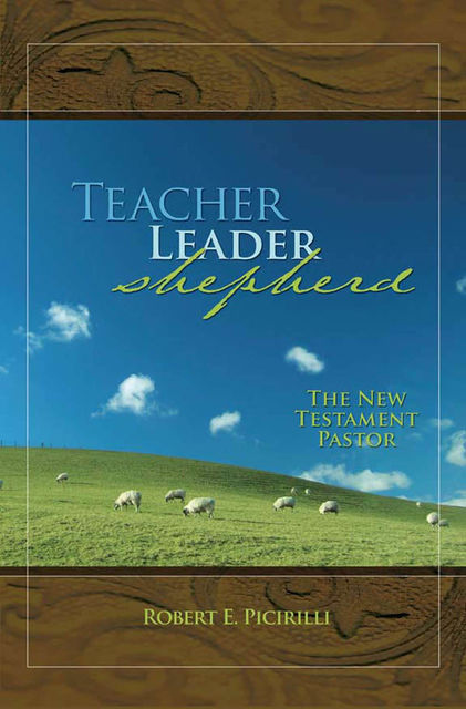 Teacher, Leader, Shepherd, Robert Picirilli