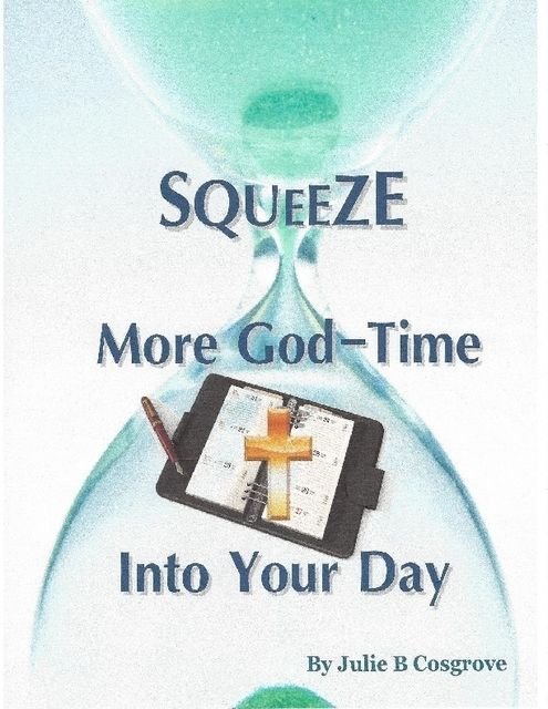 Squeeze More God-Time Into Your Day, Julie B Cosgrove