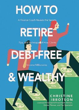 How to Retire Debt-Free and Wealthy, Christine Ibbotson