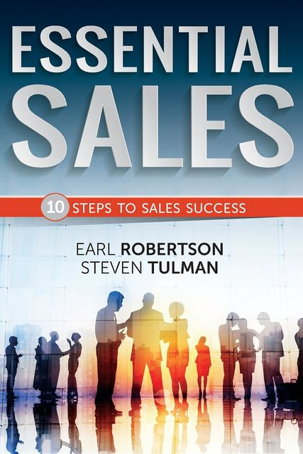 Essential Sales – The 10 Steps to Sales Success, Earl D. Robertson, Tulman Steven