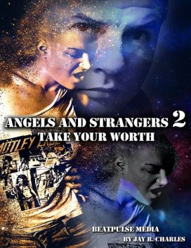 Angels and Strangers 2: Take Your Worth, Jay R.Charles, BeatPulse Media