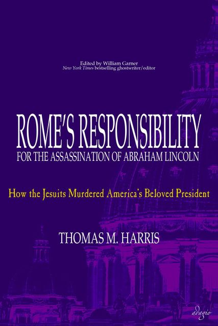 Rome's Responsibility for the Assassination of Abraham Lincoln, Thomas Harris