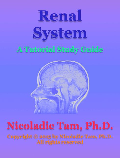 Renal System: A Tutorial Study Guide, Nicoladie Tam
