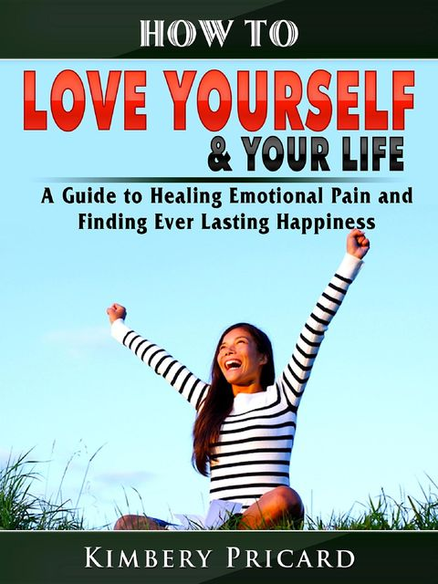 How to Love Yourself & Your Life, Kimbery Pricard