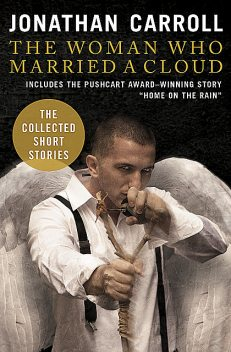 The Woman Who Married a Cloud: The Collected Short Stories, Jonathan Carroll