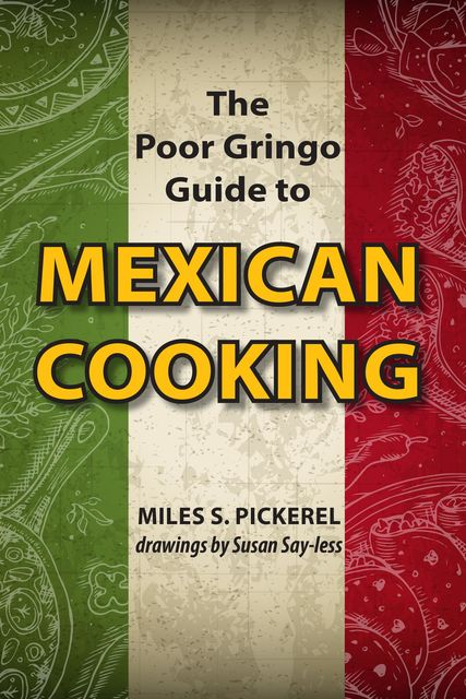 The Poor Gringo Guide to Mexican Cooking, M.S. Pickerel