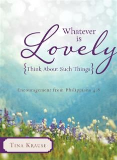 Whatever Is Lovely: Think about Such Things, Tina Krause