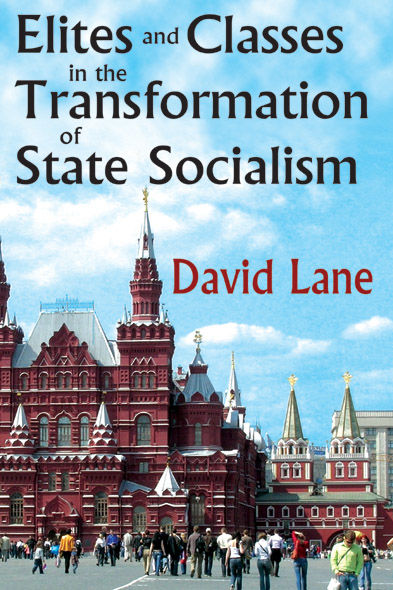 Elites and Classes in the Transformation of State Socialism, David Lane