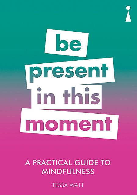 Introducing Mindfulness – A Practical Guide, Tessa Watt