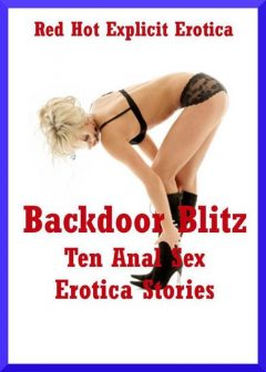 Backdoor Blitz: Ten Anal Sex Erotica Stories, Amy Dupont, Angela Ward, Connie Hastings, Fran Diaz, Geena Flix, Hope Parsons, Jeanna Yung, Kaddy DeLora, Nycole Folk, Sarah Blitz